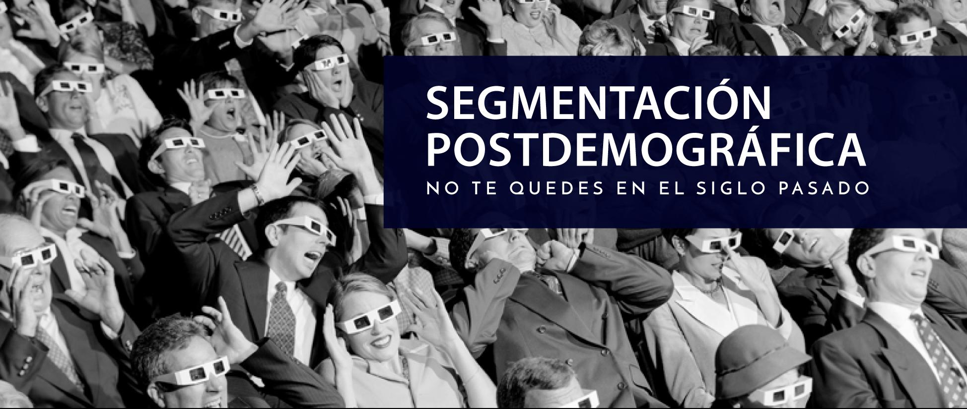 Segmentación postdemográfica: no te quedes en el siglo pasado