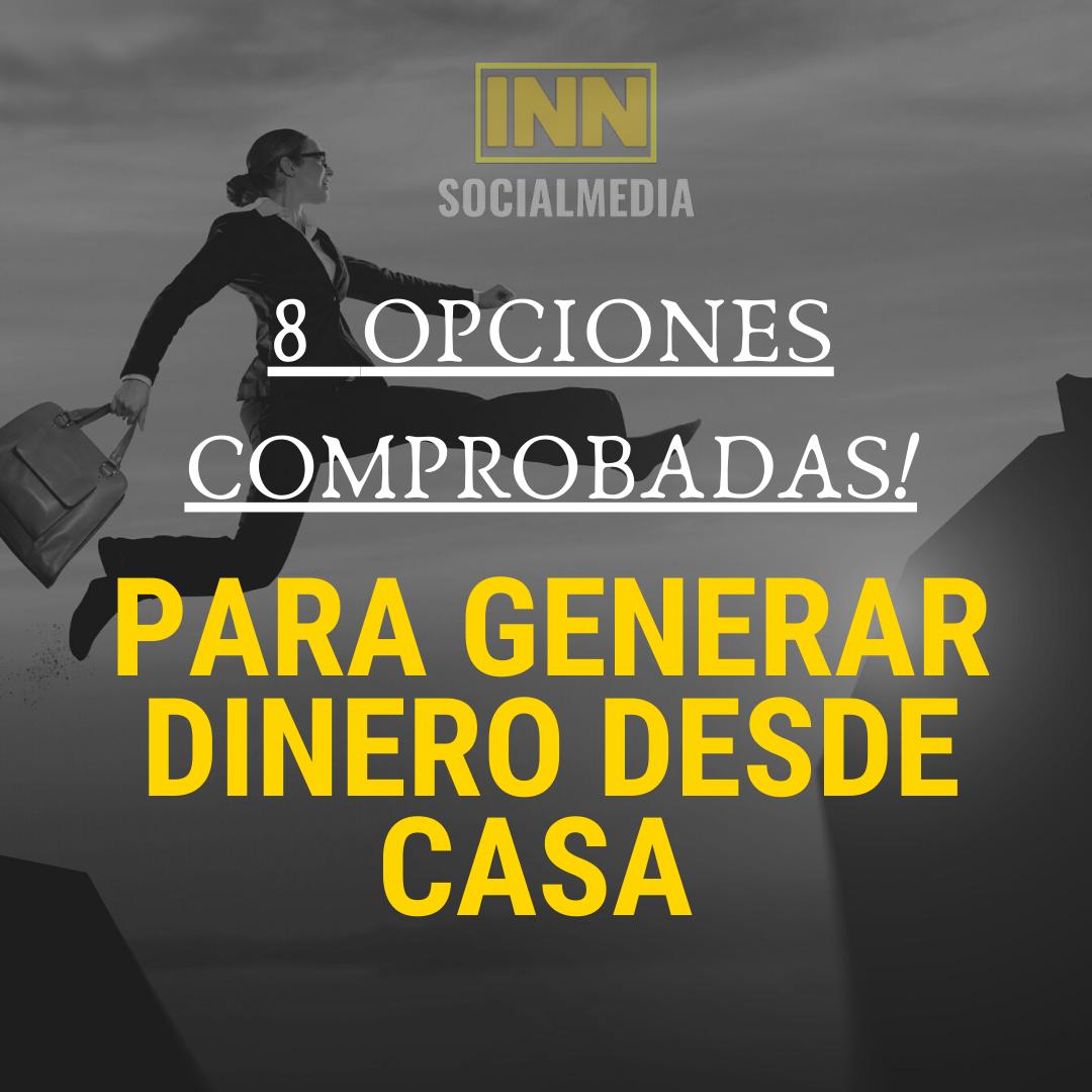 8 OPCIONES COMPROBADAS PARA GENERAR DINERO DESDE CASA
