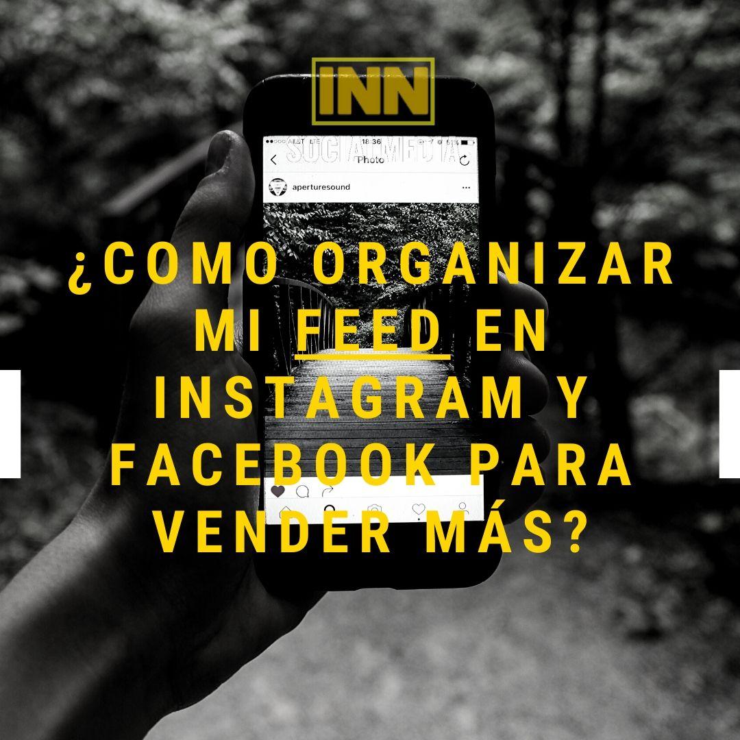 ¿Como organizar mi Feed en Instagram y Facebook para vender más?