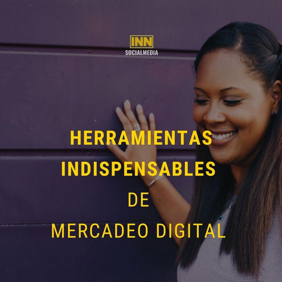HERRAMIENTAS INDISPENSABLES DE MERCADEO DIGITAL